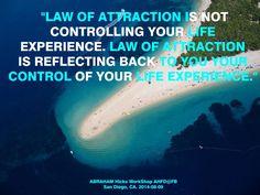 """""""La Ley de la Atracción no está controlando tu experiencia de vida. La ley de la Atracción te está reflejando de regreso a ti tu control de tu experiencia de vida."""""""