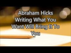 Abraham Hicks - Writing What You Want Will Bring it to You - YouTube