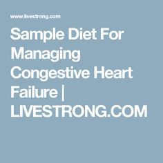 Sample Diet For Managing Congestive Heart Failure | LIVESTRONG.COM