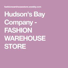 Hudson's Bay Company - FASHION WAREHOUSE STORE Hudson Bay, April 10, Warehouse, Online Shopping, Store, Clothing, Accessories, Fashion, Clothes