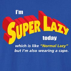 This is the best way to be lazy.