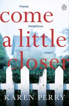 Come a Little Closer | Karen Perry | 9781405936675 | NetGalley