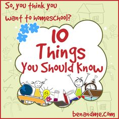 So You Think You Want to Homeschool? 10 Things You Should Know - EXCELLENT ARTICLE! Must read for those considering Homeschooling.