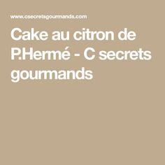 Cake au citron de P.Hermé - C secrets gourmands