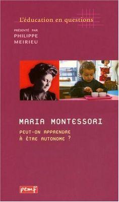 Amazon.fr - Maria Montessori. Peut-on apprendre à être autonome ? - Collectif, Philippe Meirieu - Livres