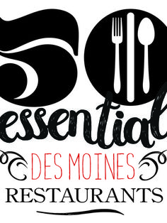 Welcome to The Register's first guide to the 50 essential restaurants of Des Moines.
