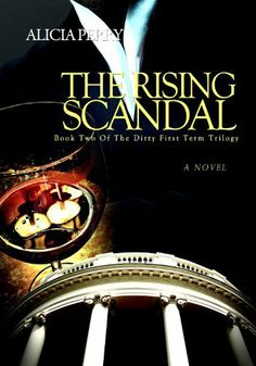 The Rising Scandal (The Dirty First Term Trilogy) by Alicia Perry