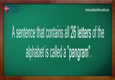 Pangram-A sentence that contains all 26 letters of the alphabet.