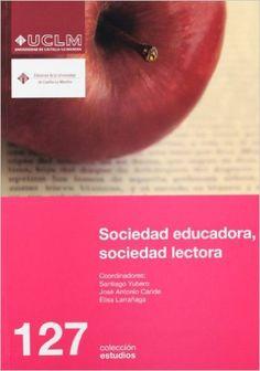 Sociedad educadora, sociedad lectora (ESTUDIOS): Amazon.es: Santiago Yubero Jiménez, Elisa Larrañaga Rubio, José Antonio Caride Gómez: Libros
