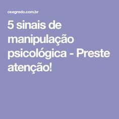 5 sinais de manipulação psicológica - Preste atenção!