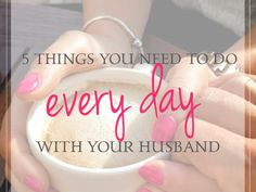 What do you do every day with your husband? Are you intentional about paying attention to your marriage? 5 things to do every day with your husband.