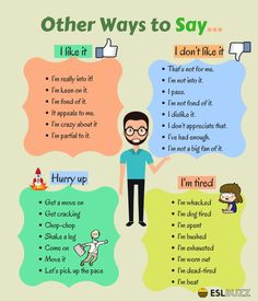 Other ways to say: I like it, I don't like it, Hurry up, I'm tired