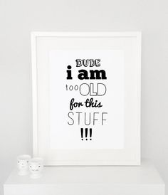 I'm too old for this stuff quote poster print, Typography Posters, Home wall decor, Motto, Handwritten, graphic design, doodle, a3 a4 print on Etsy, $14.00