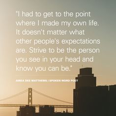 """I had to get to the point where I made my own life. It doesn't matter what other people's expectations are. Strive to be the person you see in your head and know you can be."" -Airea Dee Matthews #quotes"