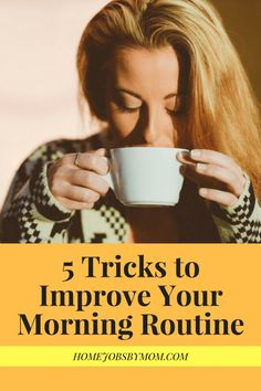 5 Tricks to Improve Your Morning Routine. A good morning routine is as much mental as it is physical, and waking up rushed and unprepared can lead to a day filled with stress and chaos. If you're looking for new ways to improve your morning routine, try these tricks used by some of the most successful entrepreneurs in the world.