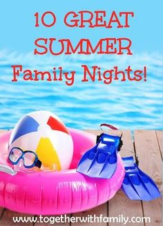 Summer is the best time for a good family night, here are 10 of our favorites!