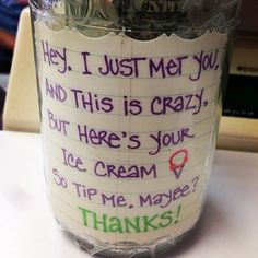 You working at the ice cream shop now, Carly Rae? | 35 Tip Jars That Deserve Your Money (Hey. I just met you, and this is crazy, but here's your wiener. So tip me maybe?