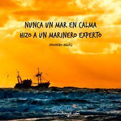 Las tempestades ponen a prueba lo tan diestro que es un marinero.  Quizás el único objeto de las dificultades sea eso mismo, ponernos a prueba para crecer en nosotros. Tocará agarrar bien el timón y simplemente salir a alta mar sin miedo, confiando en nuestros valores y cualidades en el arte de la marina :)