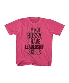 Loving this Hot Pink 'I Have Leadership Skills' Tee - Toddler & Girls on #zulily! #zulilyfinds