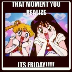 That moment you realize...ITS FRIDAY!!!!