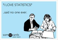 'I LOVE STATISTICS!' ..said no one ever.