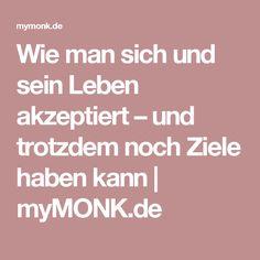 Wie man sich und sein Leben akzeptiert – und trotzdem noch Ziele haben kann | myMONK.de