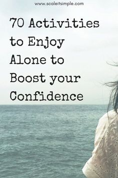 70 Activities to Enjoy Alone to Boost your Confidence. Personal growth tips. Self improvement. Self improvement ideas. Self improvement tips. Self Development, Personal Development, Developement Personnel, Simple Living Blog, How To Be Single, Self Confidence Tips, Increase Confidence, Building Self Confidence, Building Self Esteem