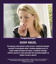 PROSTY I SKUTECZNY SPOSÓB NA SUCHY KASZEL Beauty Secrets, Beauty Hacks, Healthy Life, Healthy Living, Sore Throat Remedies, Cold Home Remedies, Natural Medicine, Good To Know, Natural Health