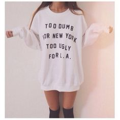 Too Dumb for New York Too Ugly for La Sweater Tumblr Sweatshirt... (34 AUD) ❤ liked on Polyvore featuring tops, hoodies, sweatshirts, pictures, shirts, sweaters, icons, white sweat shirt, oversized sweat shirts and white sweatshirt
