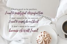 """No matter what today? It's simply, already, okay:  """"God will supply every need of yours"""" Phil. 4:19 I don't need to be perfect, I need to simply feel His perfect love.  I don't need to be in control I need to simply be in Christ. I don't need to be more --  because He is all I need. """