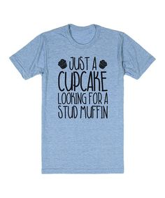 Another great find on #zulily! Heather Blue 'Cupcake Looking for a Stud Muffin' Tee #zulilyfinds