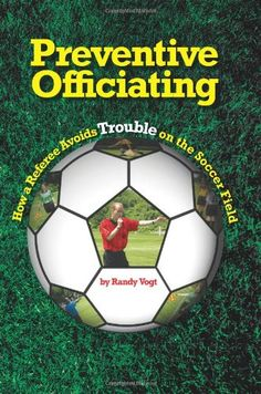 Preventive Officiating: How a Referee Avoids Trouble on the Soccer Field -- Preventive Officiating takes the concept of preventive medicine, preventing problems before they begin, and applies it to soccer officiating. This book is for any soccer referee looking to improve as well as soccer fans, players and coaches looking to learn and understand the rules.