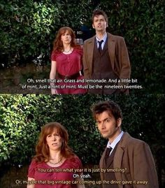 Donna Noble... Keeping The Doctor honest. She's my favorite :)