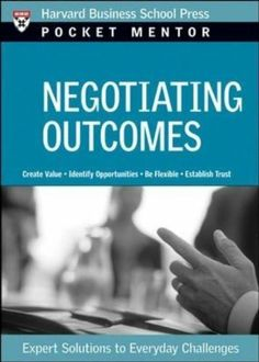 Negotiating Outcomes: Expert Solutions to Everyday Challenges (Pocket Mentor) by Hbsp. $7.10. http://www.letrasdecanciones365.com/detailb/dpcch/Bc0c0h0fSrIz0gCs0pCv.html. Publisher: Harvard Business School (May 16, 2007). 102 pages. Negotiation is the process by which people resolve their differences. Whether those differences involve the purchase of a new automobile, a labor contract dispute, the terms of a sale, or a complex alliance betwe...