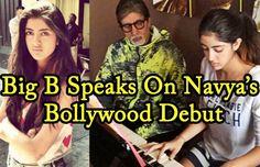 Amitabh Bachchan Speaks On Grandaughter Navya Naveli Nanda's Bollywood Debut