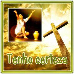 TODA  HONRA  E  GLÓRIA  AO  SENHOR  JESUS: TENHO CERTEZA