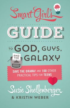 "Review & Givewaway ~ ""The Smart Girl's Guide to God, Guys and the Galaxy"" by Susie Shellenberger and Kristin Weber ~ Treasure trove of good advice for girls navigating the teen-age years (Ages 10 to 18)"