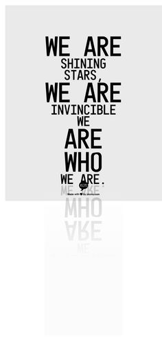 """We are shining stars, we are invincible we are who we are- Fun. """"Carry On"""""""