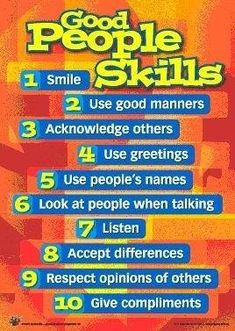 Using good people skills acknowledges that those around us are worthy of our respect and attention!