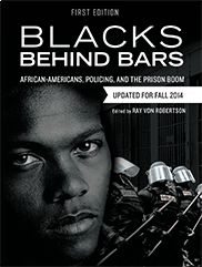 Blacks Behind Bars African-Americans, Policing, and the Prison Boom Edited by Ray Von Robertson Paperback ISBN: 978-1-62661-166-5, 248 pages Blacks Behind Bars presents an impassioned yet reasoned examination of how the burgeoning prison boom and problematic forms of policing marginalize African-Americans in American society. Blacks Behind Bars is an excellent reader for courses in criminal justice, criminology, Black studies, and race and ethnicity as well as sociology and psychology…