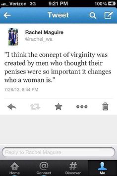 """""""I think the concept of virginity was created by men who thought their penises were so important it changes who a woman is."""" But seriously."""