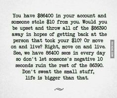 inspiring words - don't sweat the small stuff, life is bigger than that ♡
