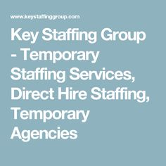 Key Staffing Group - Temporary Staffing Services, Direct Hire Staffing, Temporary Agencies