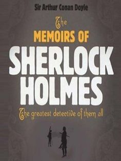 THE MEMOIRS OF SHERLOCK HOLMES (non illustrated) by Sir Author Conan Doyle, http://www.amazon.com/dp/B004E10X8A/ref=cm_sw_r_pi_dp_1bXKqb0QSN18C