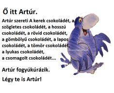 Artúr szereti a kerek csokit, a szögletes csokit, a hosszú csokit, a rövid csokit... :) Hungary, Funny, Quotes, Anime, Pictures, Qoutes, Wtf Funny, Quotations, Anime Shows