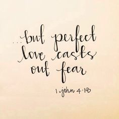 but perfect love casts out fear