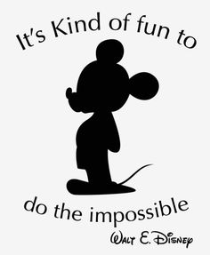 "Quote ""It's kind of fun to do the impossible"" Walt E Disney"