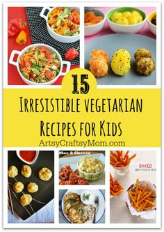 15 Irresistible Vegetarian Recipes for Kids