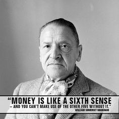 """Money is like a sixth sense – and you can't make use of the other five without it.""  William Somerset Maugham"