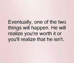 At this point ..... I realize he is not worth it at all ....